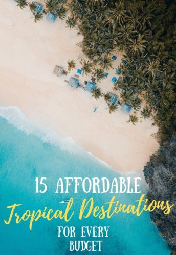 15 Affordable Tropical Destinations for Every Budget