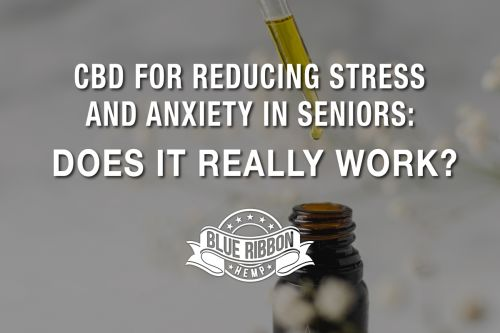 CBD for Reducing Stress and Anxiety in Seniors: Does It Really Work?