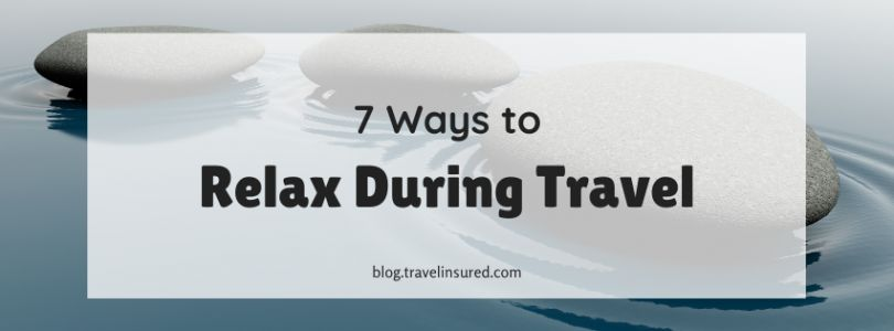 7 Ways to Relax During Travel