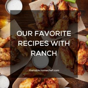 Five of our Fave Recipes featuring Ranch