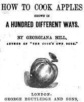 How to Cook Apples - over 100 ways - by Georgiana Hill in 1865
