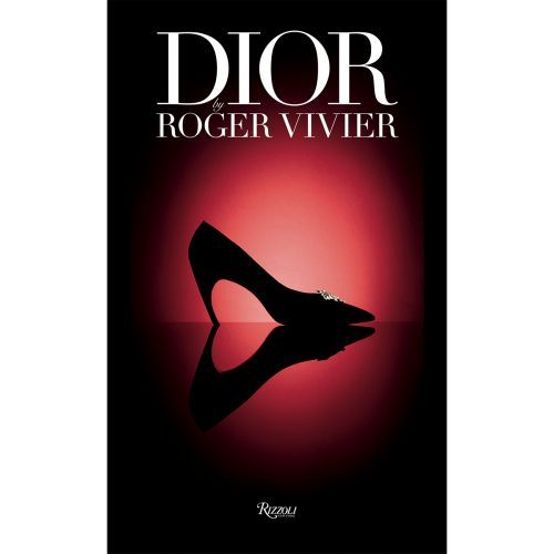 Dior by Roger Vivier Is The New Rizzoli Book You Need on Your Shelf