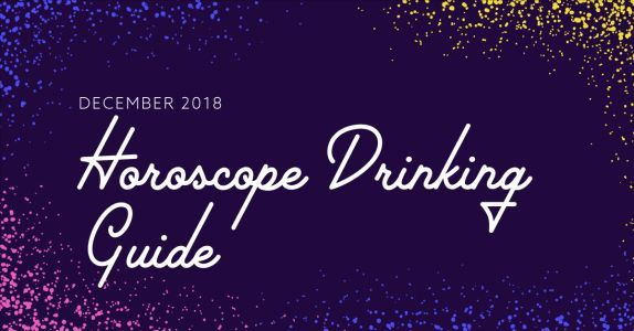 Here's Your Drink Pairing For Your December 2018 Horoscope!