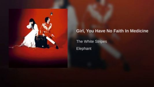 The White Stripes-'Girl, You Have No Faith in Medicine'