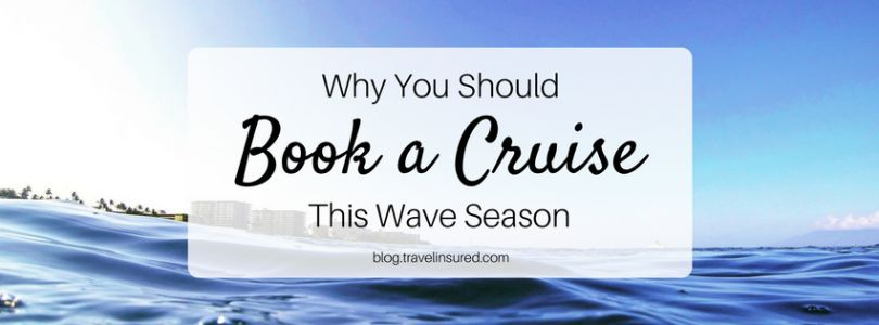 Why You Should Book a Cruise This Wave Season