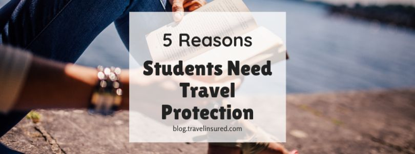5 Reasons Students Need Travel Protection
