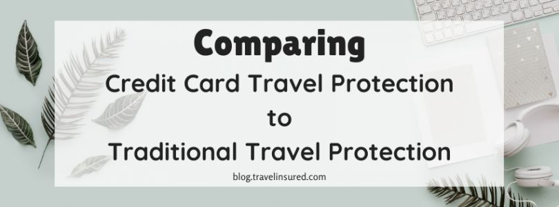 Comparing Credit Card Travel Protection to Traditional Travel Protection