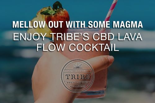 Mellow Out with Some Magma - Enjoy Tribe's CBD Lava Flow Cocktail
