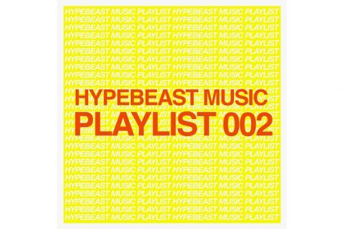 Stream HYPEBEAST Music Playlist 002