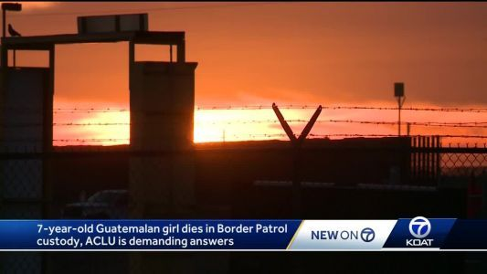ACLU demands answers after 7-year-old girl dies in Border Patrol custody
