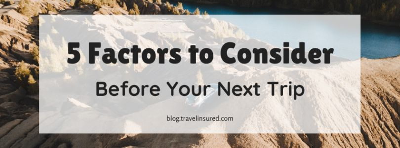5 Factors to Consider Before Your Next Trip