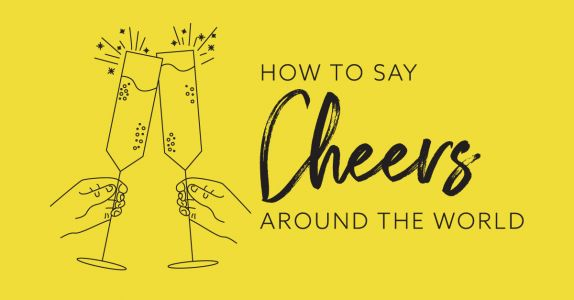 How to Say Cheers Around the World