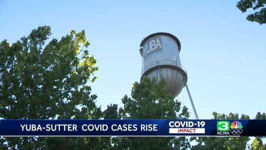 Yuba, Sutter counties report some of highest COVID-19 cases in the state